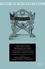The Medieval Motion Picture : The Politics of Adaptation