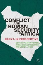 Conflict and Human Security in Africa : Kenya in Perspective - Asfaw Kumssa