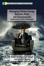Managing Climate Change Business Risks and Consequences : Leadership for Global Sustainability