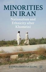 Minorities in Iran : Nationalism and Ethnicity After Khomeini - Rasmus Christian Elling