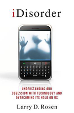 IDisorder : Understanding Our Obsession with Technology and Overcoming Its Hold on Us - Larry D. Rosen