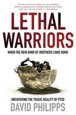 Lethal Warriors : When the New Band of Brothers Came Home - David Philipps