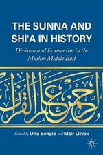 The Sunna and Shi'a in History : Division and Ecumenism in the Muslim Middle East