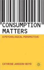 Consumption Matters : A Psychological Perspective - Cathrine V. Jansson-Boyd