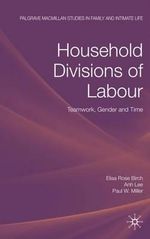 Household Divisions of Labour : Teamwork, Gender and Time - Elisa Rose Birch