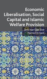 Economic Liberalisation, Social Capital and Islamic Welfare Provision : The Imf and the World Bank in the Arab World - Jane Harrigan
