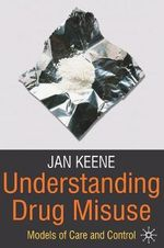 Understanding Drug Misuse : Models of Care and Control - Jan Keene