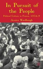 In Pursuit of the People : Political Culture in France, 1934-9 - Jessica Wardhaugh