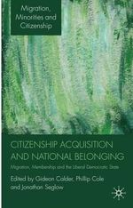 Citizenship Acquisition and National Belonging : Migration, Membership and the Liberal Democratic State