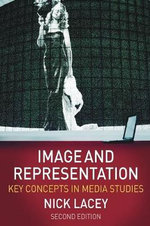 Image and Representation : Key Concepts in Media Studies : Second Edition - Nick Lacey