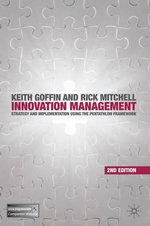 Innovation Management : Strategy and Implementation Using the Pentathlon Framework - Keith Goffin