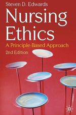Nursing Ethics : A Principle-based Approach - 2nd Edition - Steven D. Edwards