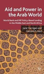 Aid and Power in the Arab World : World Bank and IMF Policy-based Lending in the Middle East and North Africa - Jane Harrigan