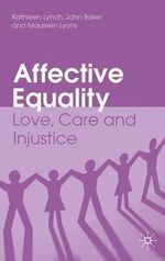 Affective Equality : Love, Care and Injustice - Kathleen Lynch