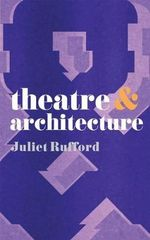 Theatre and Architecture : Theatre & Ser. - Juliet Rufford