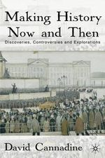 Making History Now and Then : Discoveries, Controversies and Explorations - David Cannadine