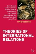 Theories of International Relations : Fourth Edition - Scott Burchill