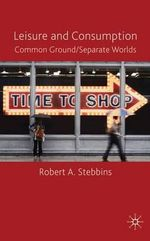 Leisure and Consumption : Common Ground/separate Worlds - Robert A. Stebbins