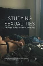 Studying Sexualities : Theories, Representations Cultures - Niall Richardson