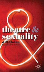 Theatre and Sexuality : Theatre and - Jill Dolan
