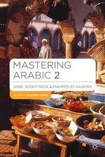 Mastering Arabic 2 : Palgrave Mastering Languages - Jane Wightwick