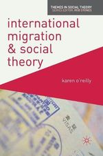 International Migration and Social Theory : Themes in Social Theory - Karen O'Reilly