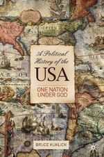 A Political History of the USA : One Nation Under God - Bruce Kuklick