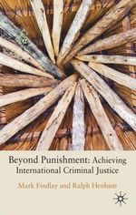 Beyond Punishment : Achieving International Criminal Justice - Mark Findlay