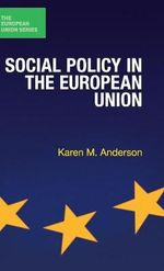 Social Policy in the European Union : The European Union Series - Karen M. Anderson