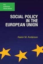 Social Policy in the European Union : European Union - Karen M. Anderson