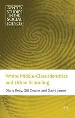 White Middle Class Identities and Urban Schooling : Consulting Pupils About Learning - Diane Reay