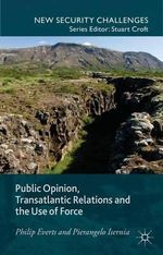 Public Opinion, Transatlantic Relations and the Use of Force : New Security Challenges - Philip P. Everts