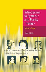 Introduction to Systemic and Family Therapy : A User's Guide - John Hills