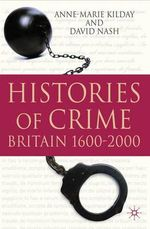 Histories of Crime : Britain 1600-2000 - Anne-Marie Kilday