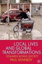 Local Lives and Global Transformations : Towards World Society - Paul Kennedy