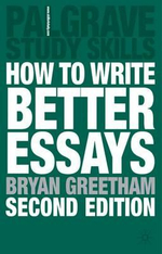How to Write Better Essays : Palgrave Study Guides - Bryan Greetham