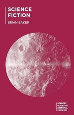 Science Fiction : Readers' Guides to Essential Criticism   - Brian Baker