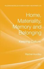 Home, Materiality, Memory and Belonging : Keeping Culture - Rachel Hurdley