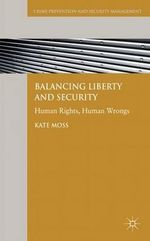 Balancing Liberty and Security : Human Rights, Human Wrongs - Kate Moss
