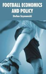 Football Economics and Policy : v. 1 - Stefan Szymanski