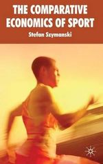The Comparative Economics of Sport : v. 2 - Stefan Szymanski