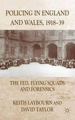 Policing in England and Wales, 1918-39 : The Fed, Flying Squads and Forensics - David Taylor