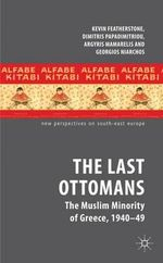 The Last Ottomans : The Muslim Minority of Greece 1940-1949 - Kevin Featherstone