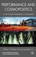 Performance and Cosmopolitics : Cross-cultural Transactions in Australasia - Helen Gilbert
