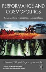 Performance and Cosmopolitics : Cross-cultural Transactions in Australasia - Helen Gilbert