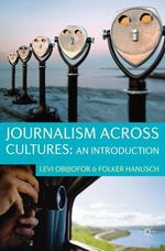 Journalism Across Cultures : An Introduction - Levi Obijiofor