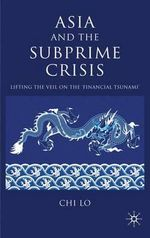 Asia and the Subprime Crisis : Lifting the Veil on the Financial Tsunami - Chi Lo