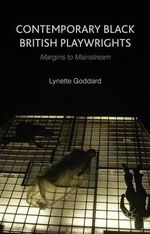 Contemporary Black British Playwrights : Margins to Mainstream - Lynette Goddard