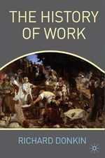 The History of Work : Palgrave Business - Richard Donkin