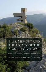Film, Memory and the Legacy of the Spanish Civil War : Resistance and Guerrilla 1936-2010 - Mercedes Maroto Camino